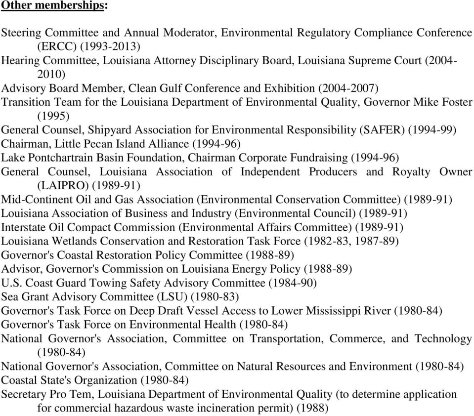 General Counsel, Shipyard Association for Environmental Responsibility (SAFER) (1994-99) Chairman, Little Pecan Island Alliance (1994-96) Lake Pontchartrain Basin Foundation, Chairman Corporate