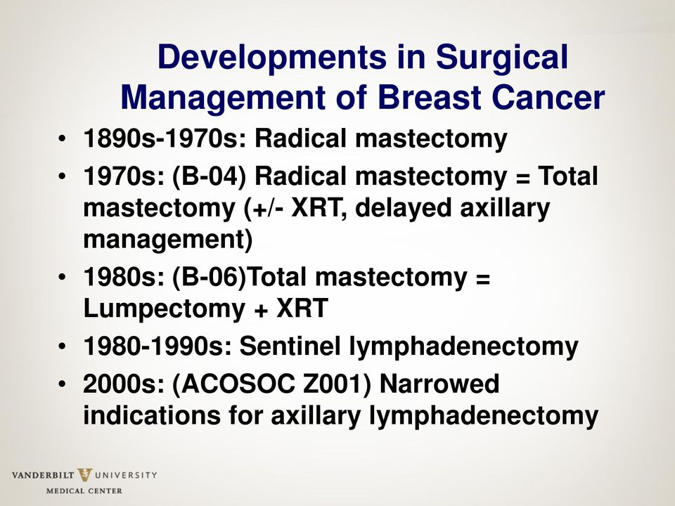axillary management) 1980s: (B-06)Total mastectomy = Lumpectomy + XRT 1980-1990s: