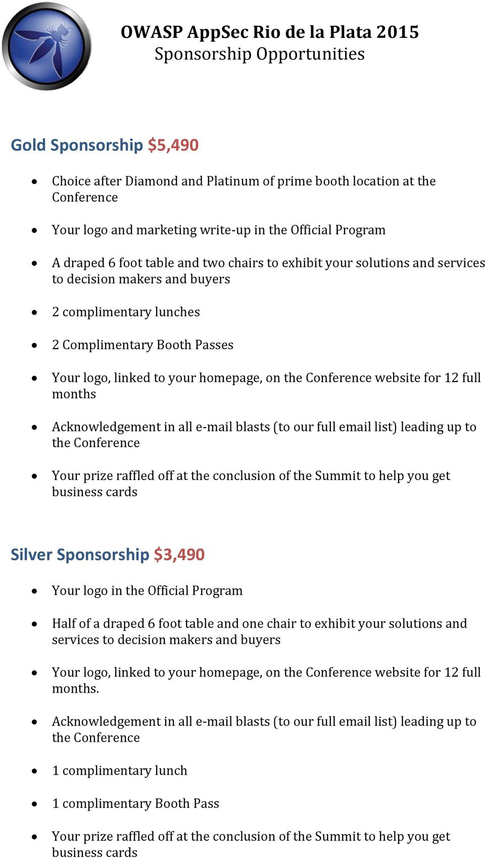 Passes Your logo, linked to your homepage, on website for 12 full months Silver Sponsorship $3,490 Half of a draped 6 foot table and one chair to exhibit