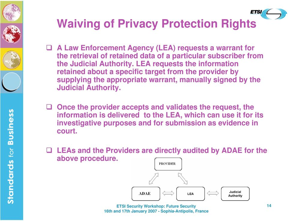 LEA requests the information retained about a specific target from the provider by supplying the appropriate warrant, manually signed by the Judicial