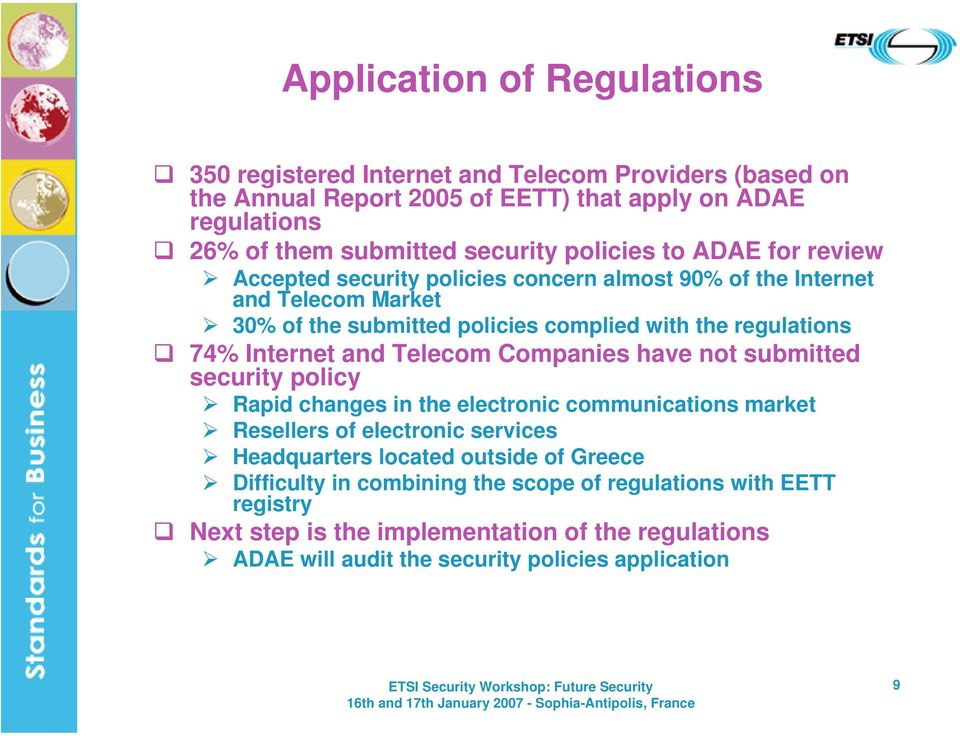 Internet and Telecom Companies have not submitted security policy Rapid changes in the electronic communications market Resellers of electronic services Headquarters located