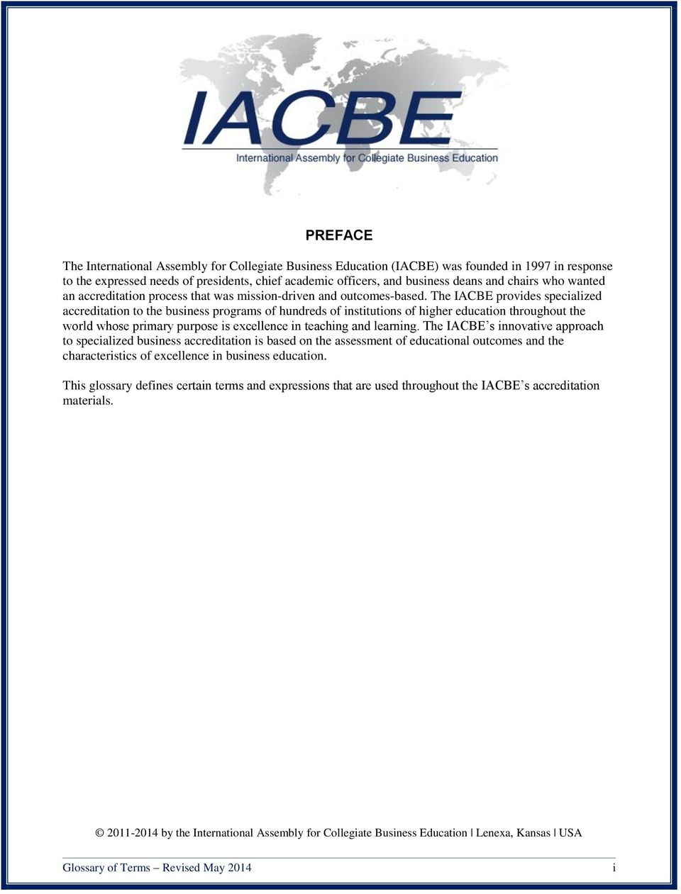 The IACBE provides specialized accreditation to the business programs of hundreds of institutions of higher education throughout the world whose primary purpose is excellence in teaching and learning.