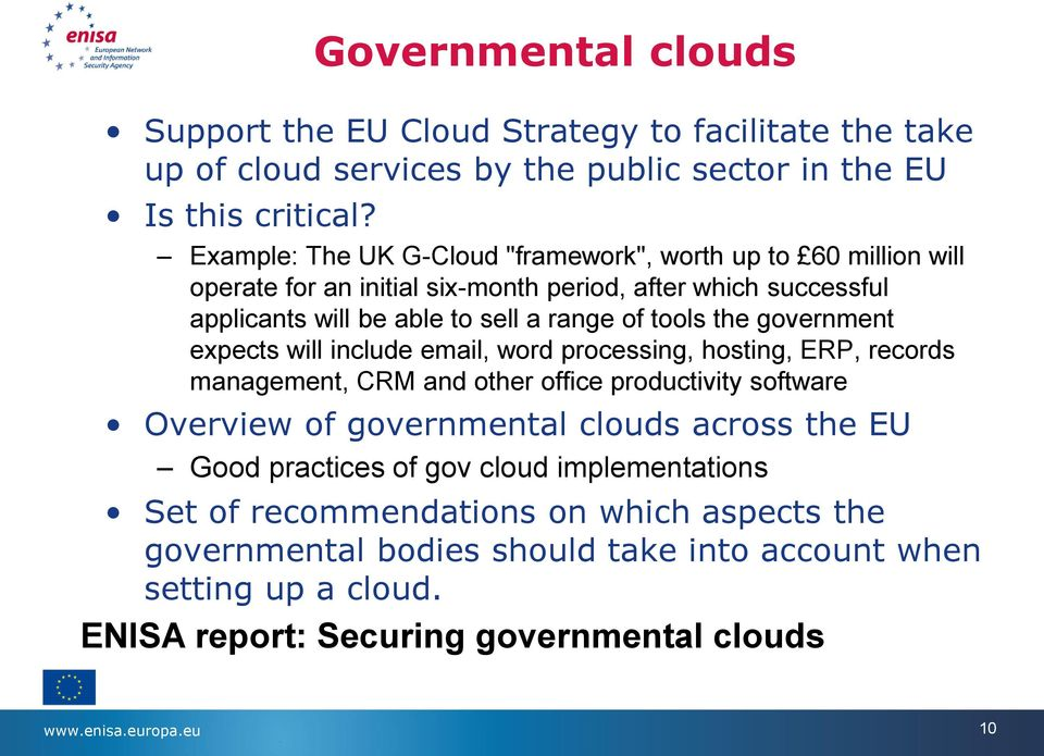 government expects will include email, word processing, hosting, ERP, records management, CRM and other office productivity software Overview of governmental clouds across the EU