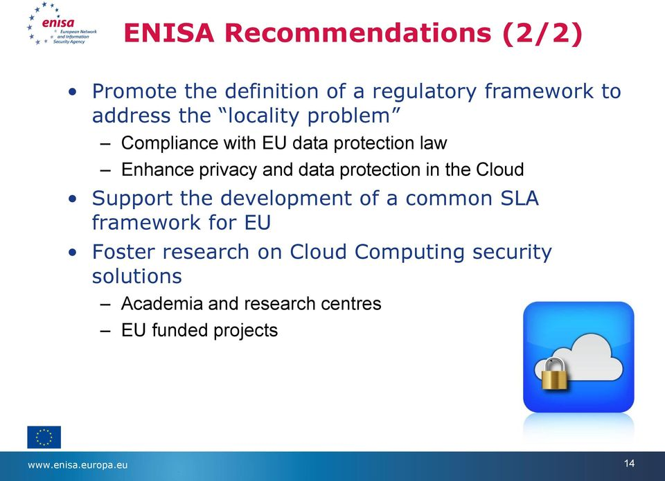 the Cloud Support the development of a common SLA framework for EU Foster research on Cloud