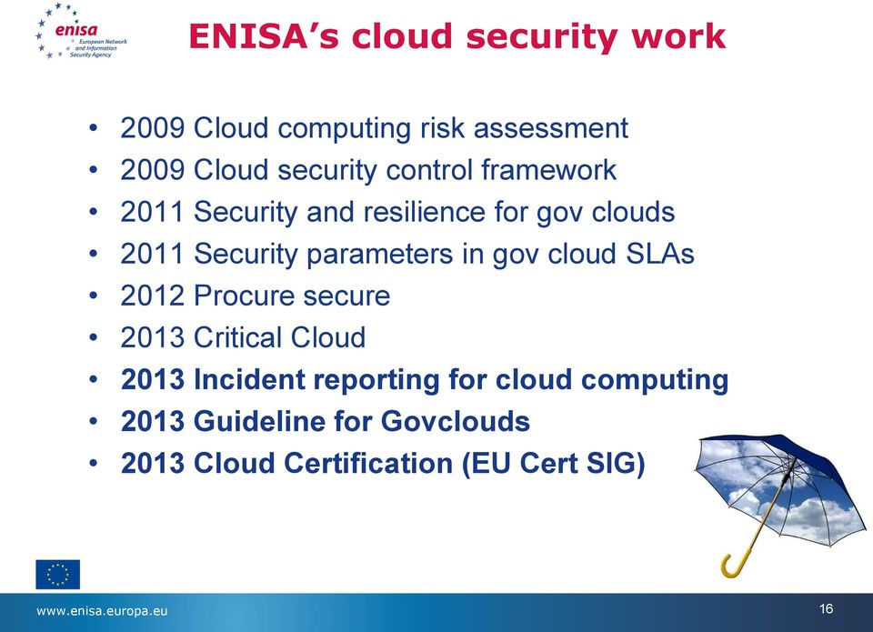 gov cloud SLAs 2012 Procure secure 2013 Critical Cloud 2013 Incident reporting for cloud