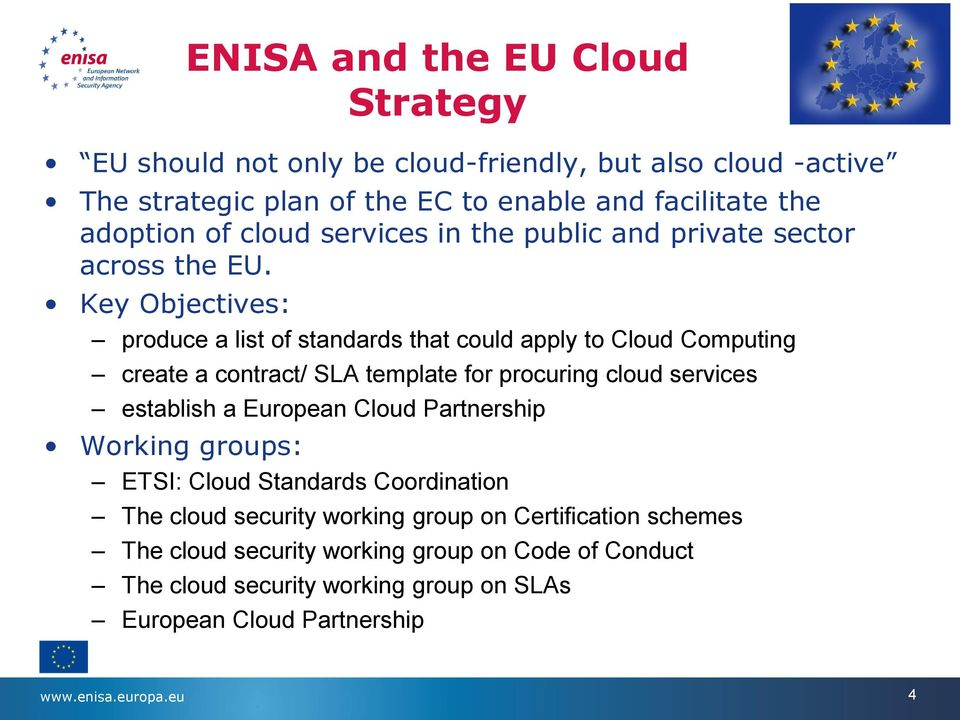 Key Objectives: produce a list of standards that could apply to Cloud Computing create a contract/ SLA template for procuring cloud services establish a European