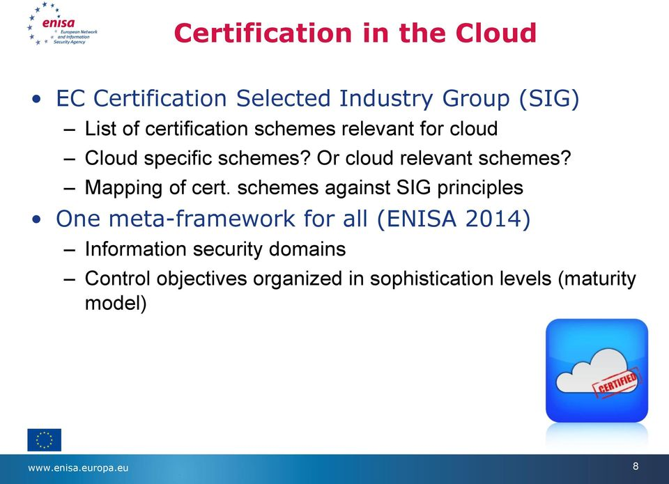 schemes against SIG principles One meta-framework for all (ENISA 2014) Information security