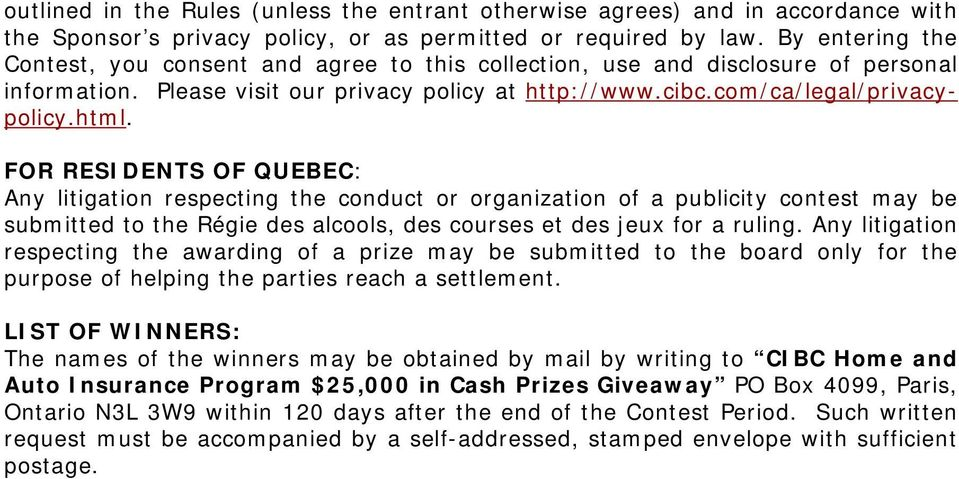 FOR RESIDENTS OF QUEBEC: Any litigation respecting the conduct or organization of a publicity contest may be submitted to the Régie des alcools, des courses et des jeux for a ruling.