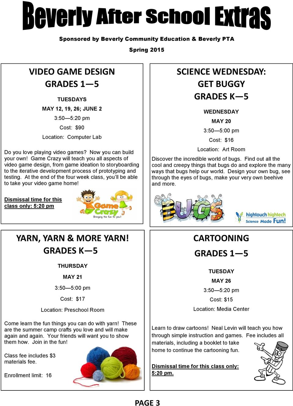 At the end of the four week class, you ll be able to take your video game home! GET BUGGY WEDNESDAY MAY 20 Cost: $16 Location: Art Room Discover the incredible world of bugs.