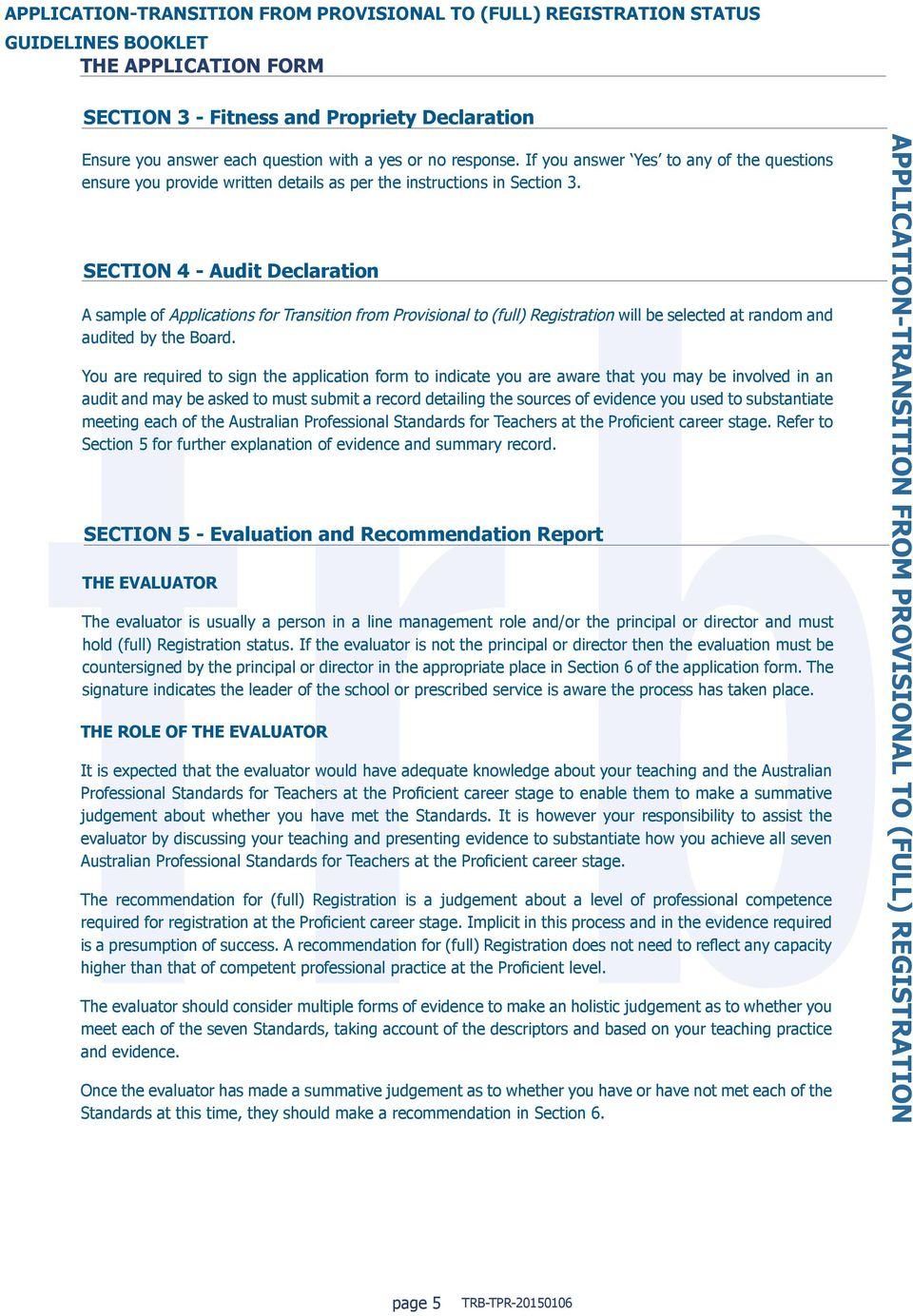 SECTION 4 - Audit Declaration A sample of Applications for Transition from Provisional to (full) Registration will be selected at random and audited by the Board.
