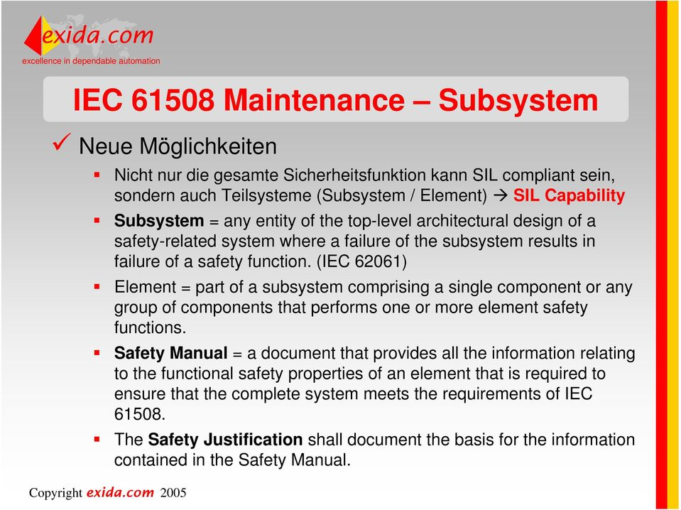 (IEC 62061) Element = part of a subsystem comprising a single component or any group of components that performs one or more element safety functions.