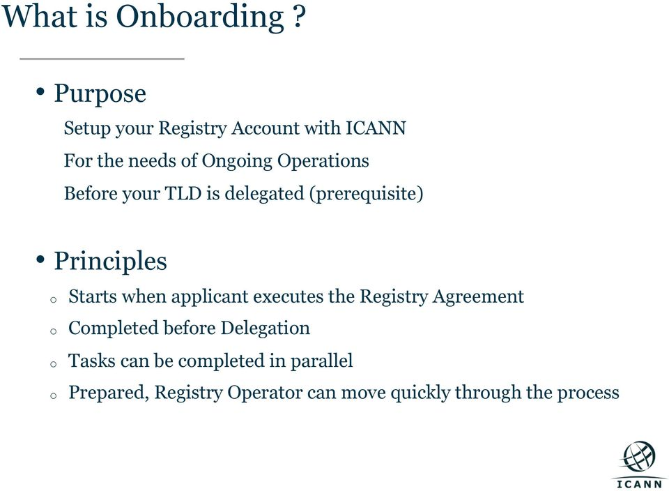 Before your TLD is delegated (prerequisite) Principles o o o o Starts when applicant