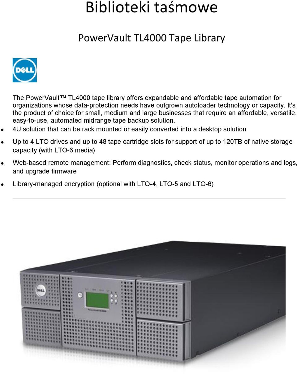 4U solution that can be rack mounted or easily converted into a desktop solution Up to 4 LTO drives and up to 48 tape cartridge slots for support of up to 120TB of native storage capacity (with