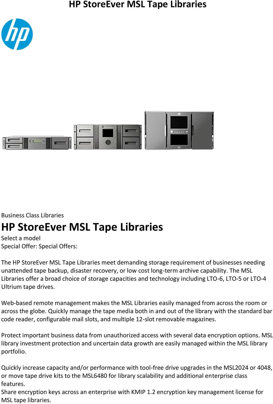 The MSL Libraries offer a broad choice of storage capacities and technology including LTO-6, LTO-5 or LTO-4 Ultrium tape drives.