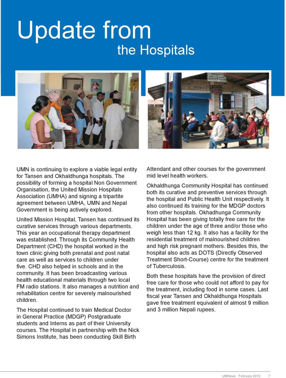 actively explored. United Mission Hospital, Tansen has continued its curative services through various departments. This year an occupational therapy department was established.