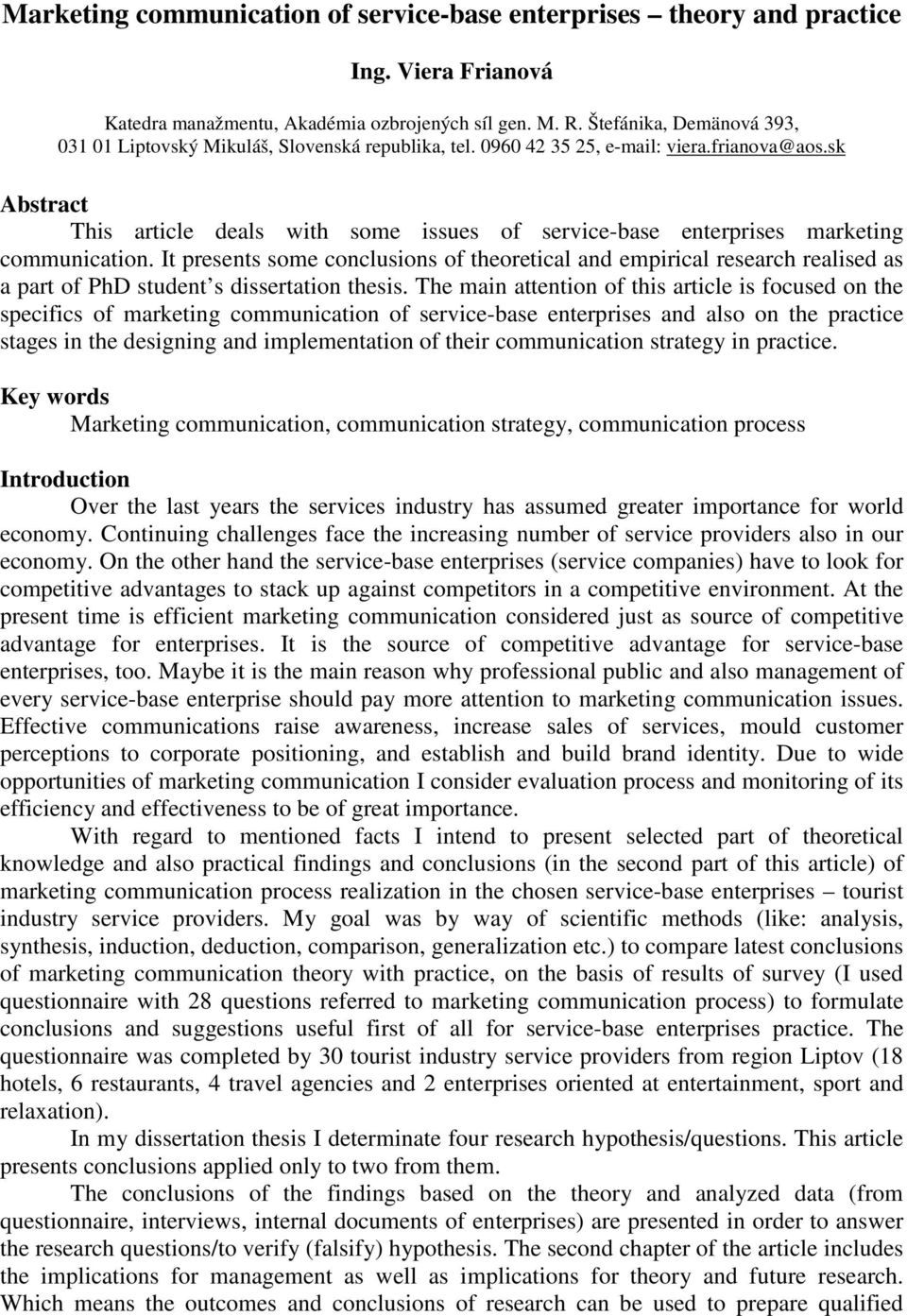 sk Abstract This article deals with some issues of service-base enterprises marketing communication.