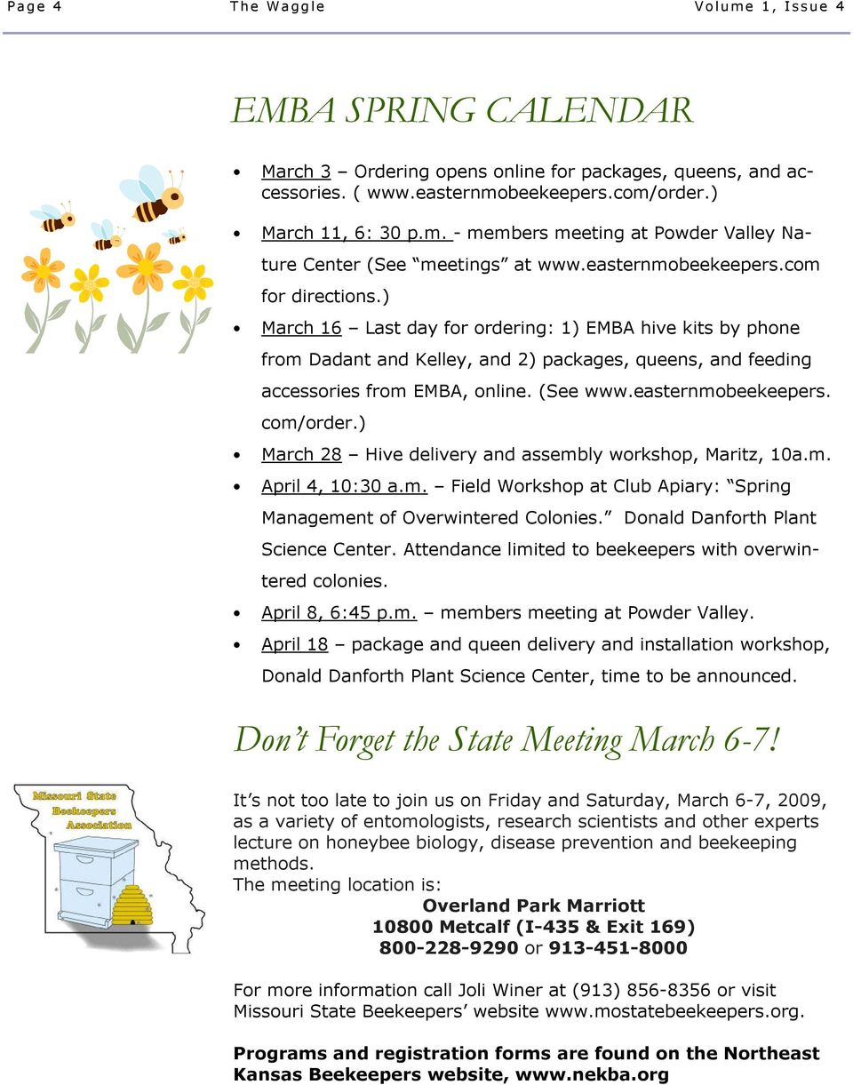 (See www.easternmobeekeepers. com/order.) March 28 Hive delivery and assembly workshop, Maritz, 10a.m. April 4, 10:30 a.m. Field Workshop at Club Apiary: Spring Management of Overwintered Colonies.
