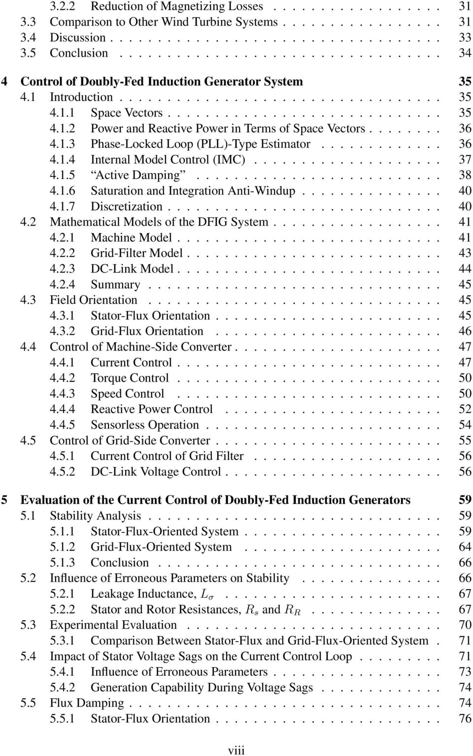 doubly fed induction generator modeling and control This paper presents a dynamic modeling and control of doubly fed induction-generator (dfig) based on the wind turbine systems active and reactive power control of the dfig are based on the feedback technique by using the suitable voltage vectors on the rotor side.