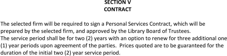 The service period shall be for two (2) years with an option to renew for three additional one (1) year