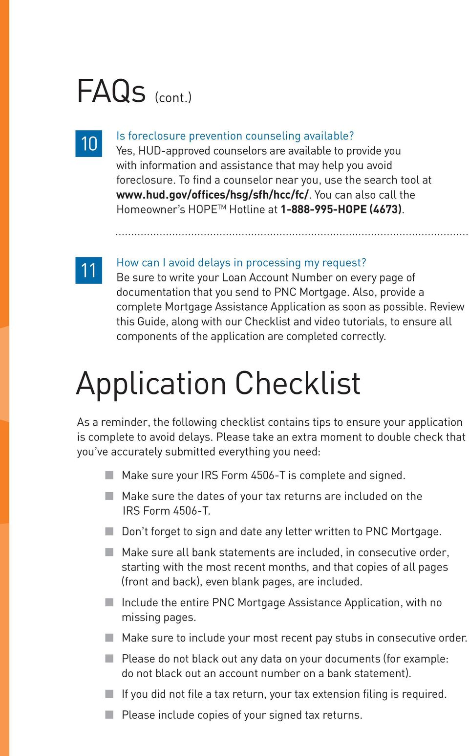 11 How can I avoid delays in processing my request? Be sure to write your Loan Account Number on every page of documentation that you send to PNC Mortgage.