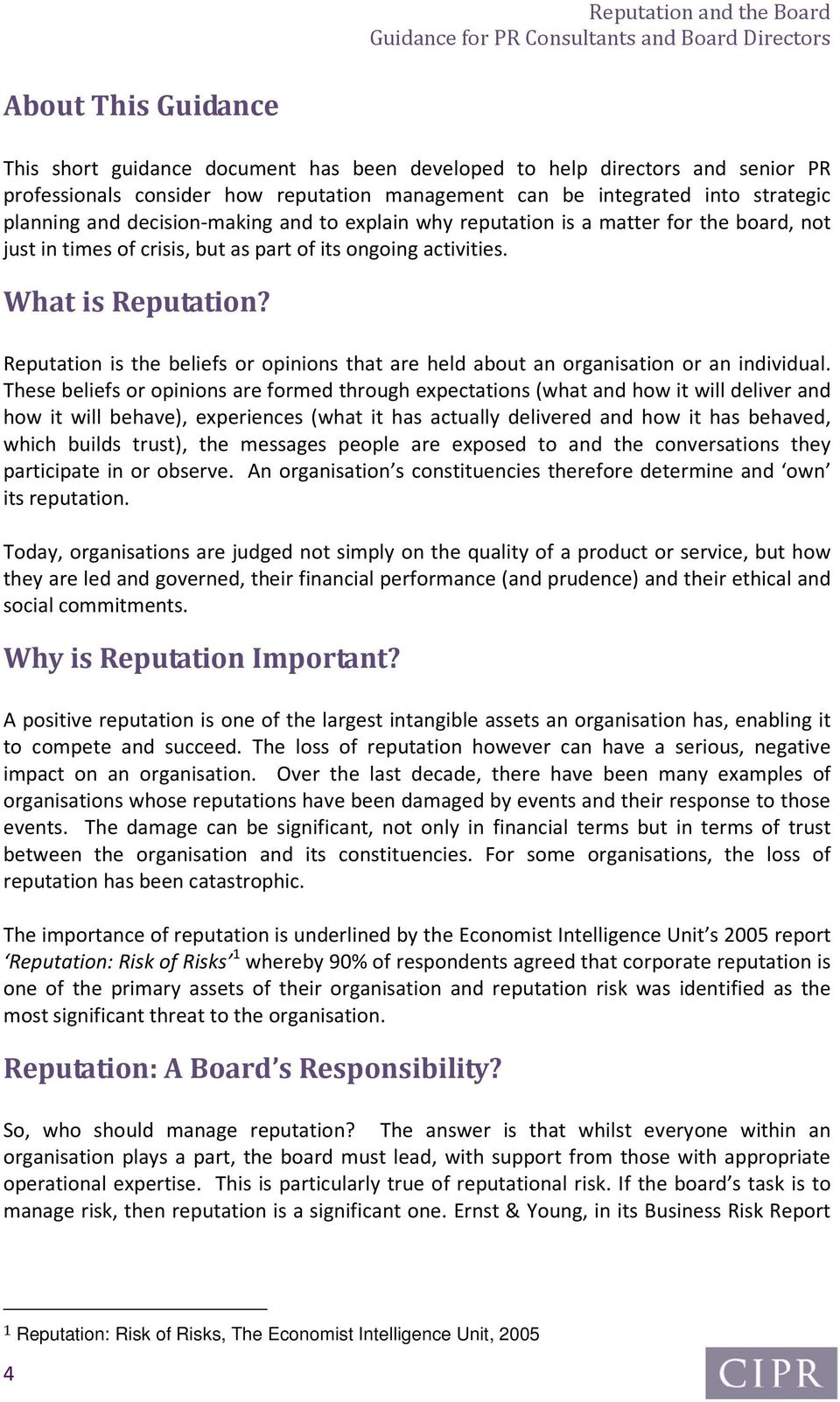 Reputation is the beliefs or opinions that are held about an organisation or an individual.