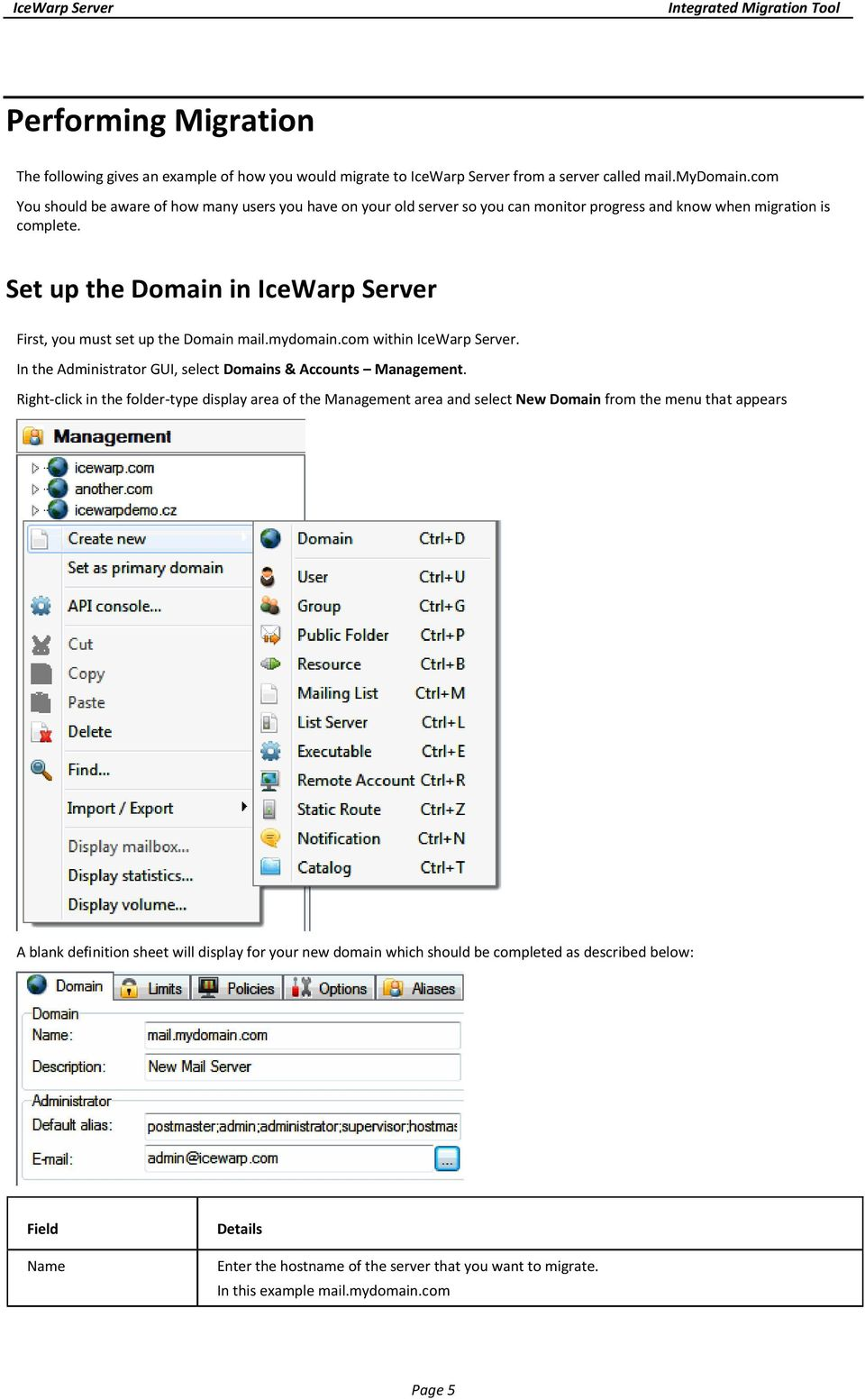 Set up the Domain in IceWarp Server First, you must set up the Domain mail.mydomain.com within IceWarp Server. In the Administrator GUI, select Domains & Accounts Management.