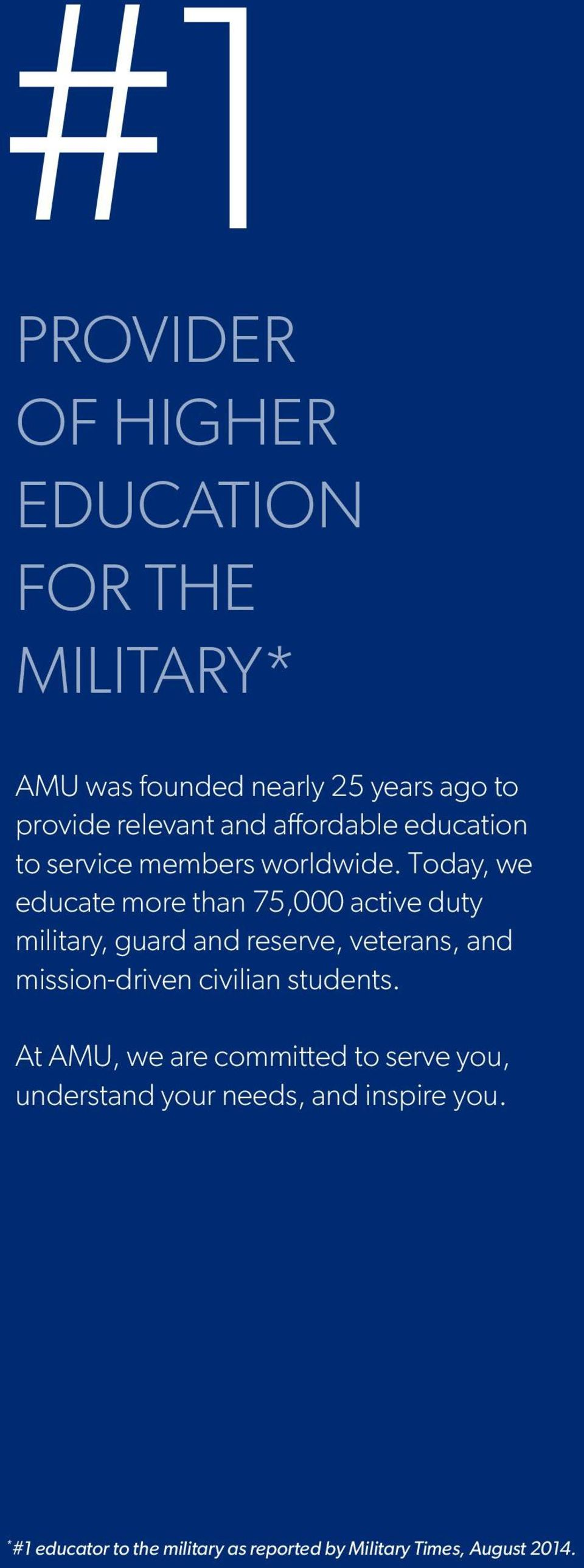 Today, we educate more than 75,000 active duty military, guard and reserve, veterans, and mission-driven