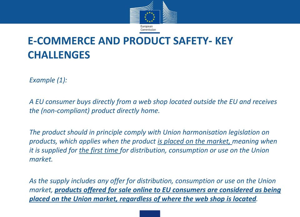 The product should in principle comply with Union harmonisation legislation on products, which applies when the product is placed on the market, meaning when it is