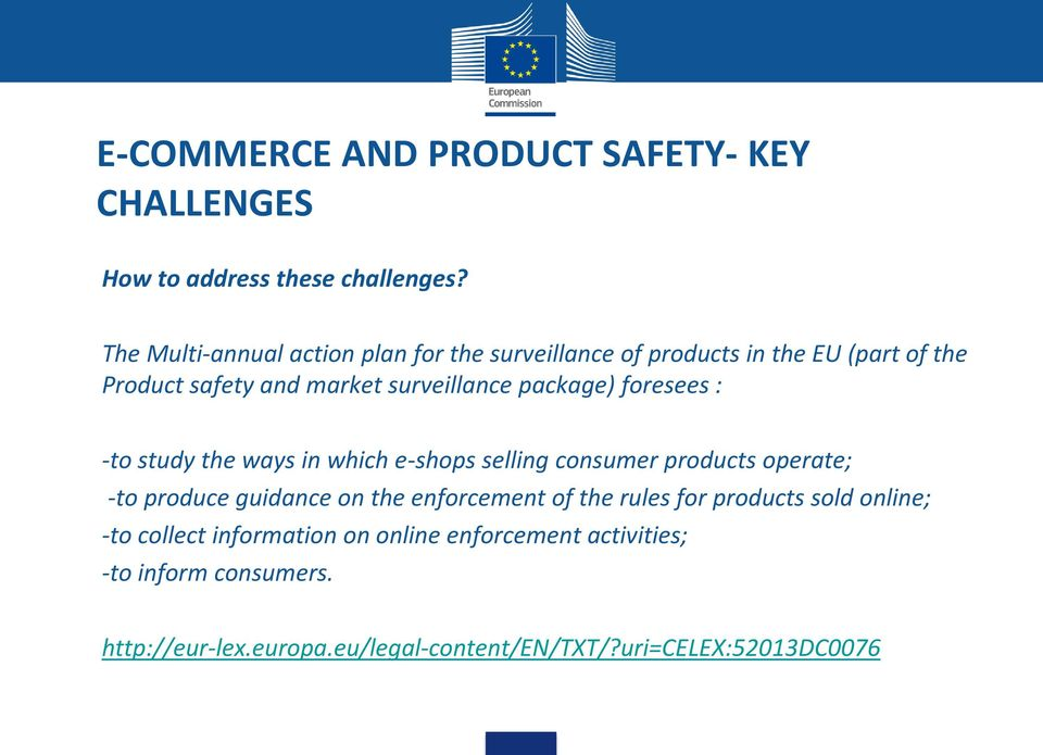 package) foresees : -to study the ways in which e-shops selling consumer products operate; -to produce guidance on the enforcement