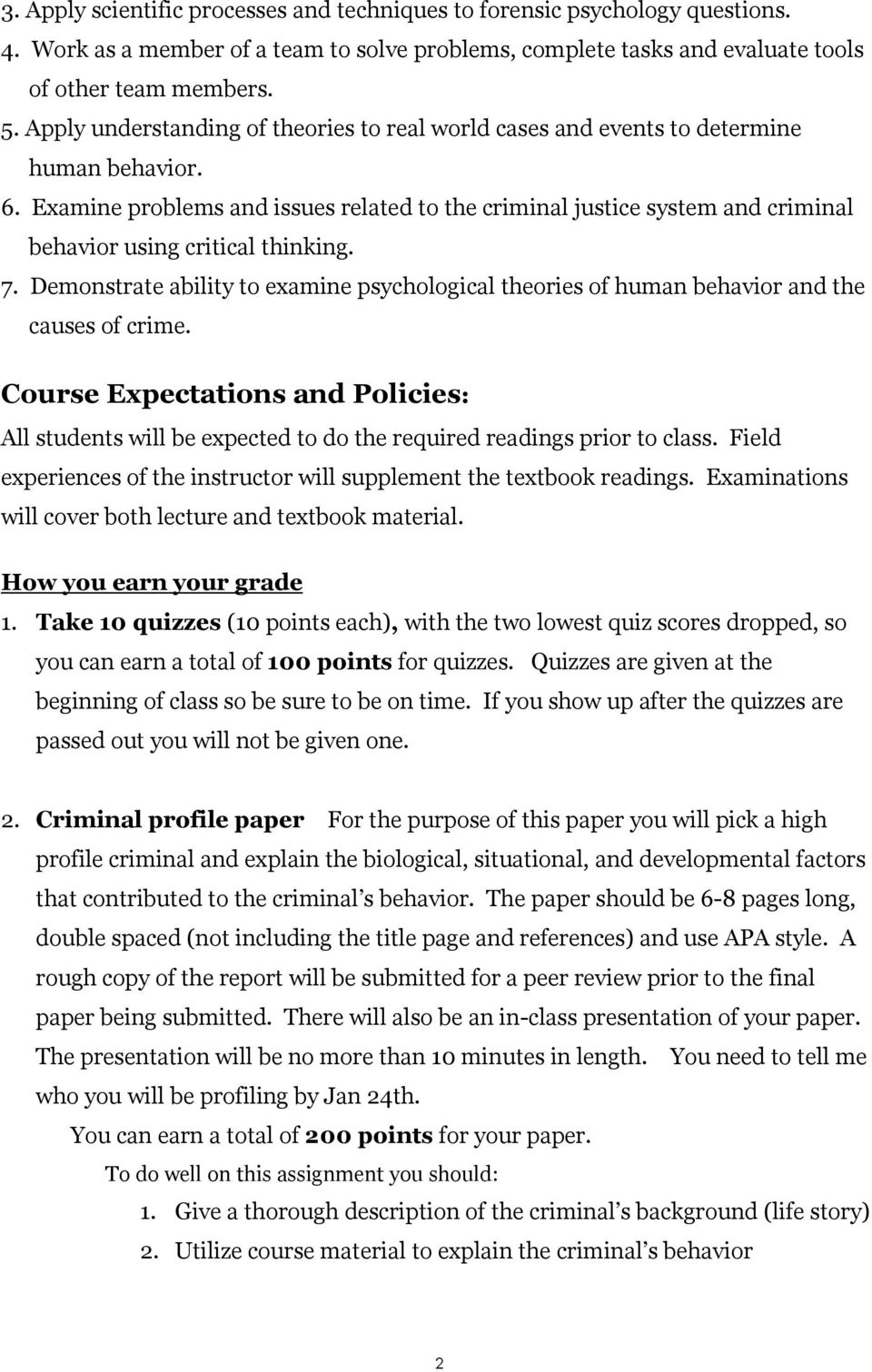 Examine problems and issues related to the criminal justice system and criminal behavior using critical thinking. 7.