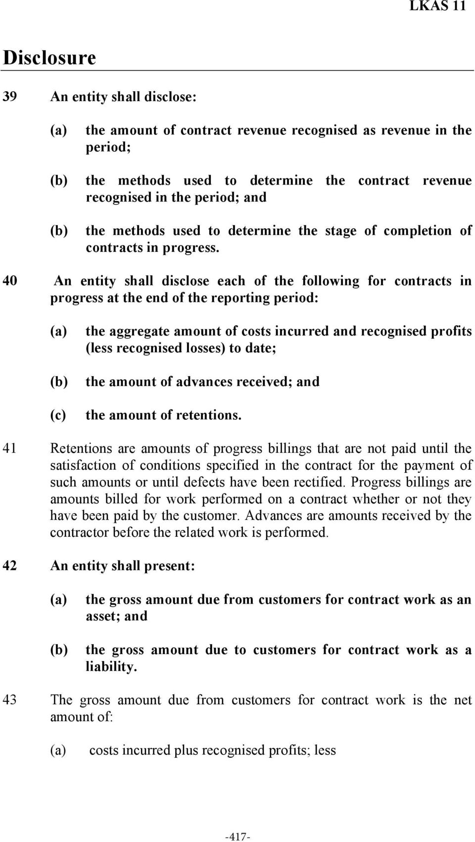 40 An entity shall disclose each of the following for contracts in progress at the end of the reporting period: the aggregate amount of costs incurred and recognised profits (less recognised losses)