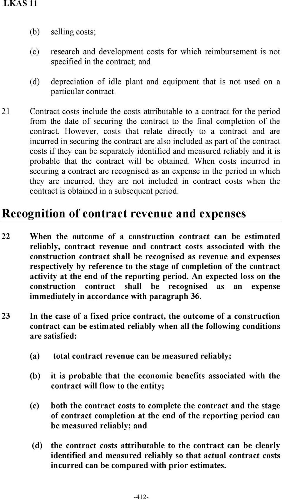 However, costs that relate directly to a contract and are incurred in securing the contract are also included as part of the contract costs if they can be separately identified and measured reliably