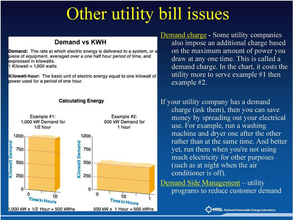 If your utility company has a demand charge (ask them), then you can save money by spreading out your electrical use.