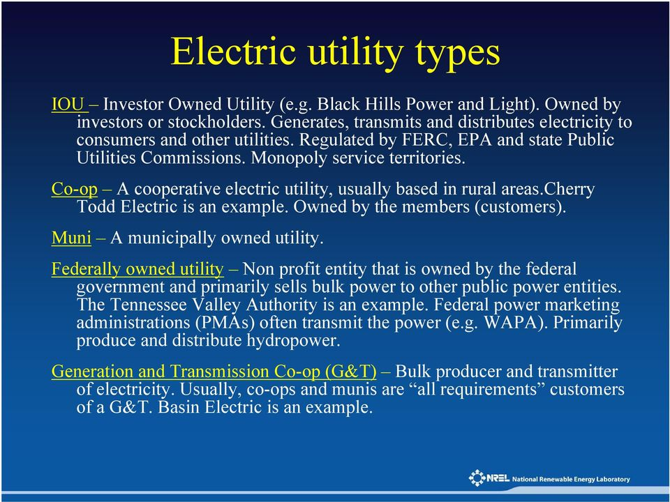 Co-op A cooperative electric utility, usually based in rural areas.cherry Todd Electric is an example. Owned by the members (customers). Muni A municipally owned utility.