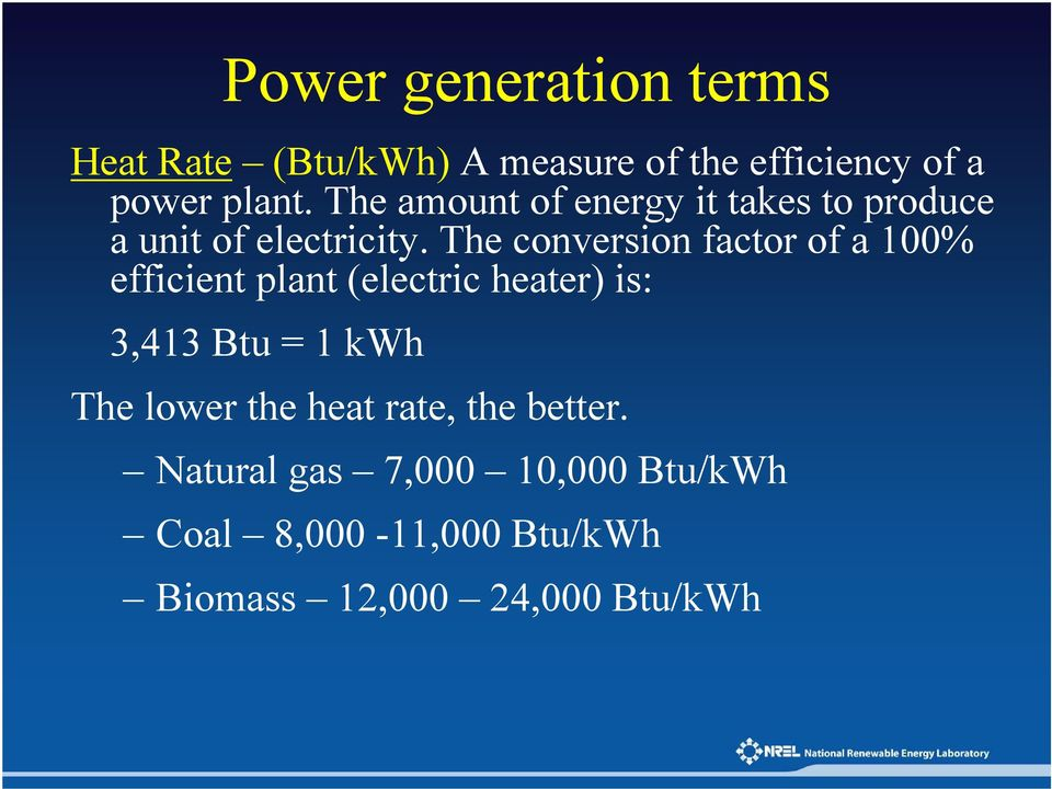 The conversion factor of a 100% efficient plant (electric heater) is: 3,413 Btu = 1 kwh The