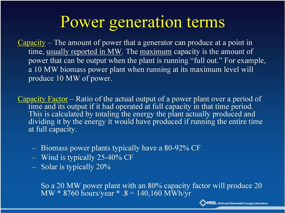 For example, a 10 MW biomass power plant when running at its maximum level will produce 10 MW of power.
