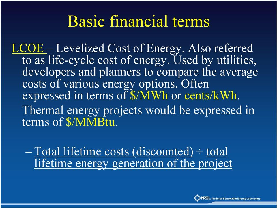 Used by utilities, developers and planners to compare the average costs of various energy options.
