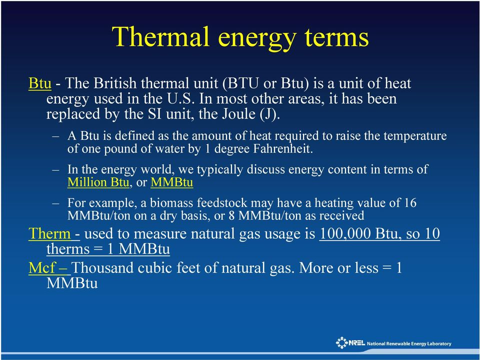 A Btu is defined as the amount of heat required to raise the temperature of one pound of water by 1 degree Fahrenheit.
