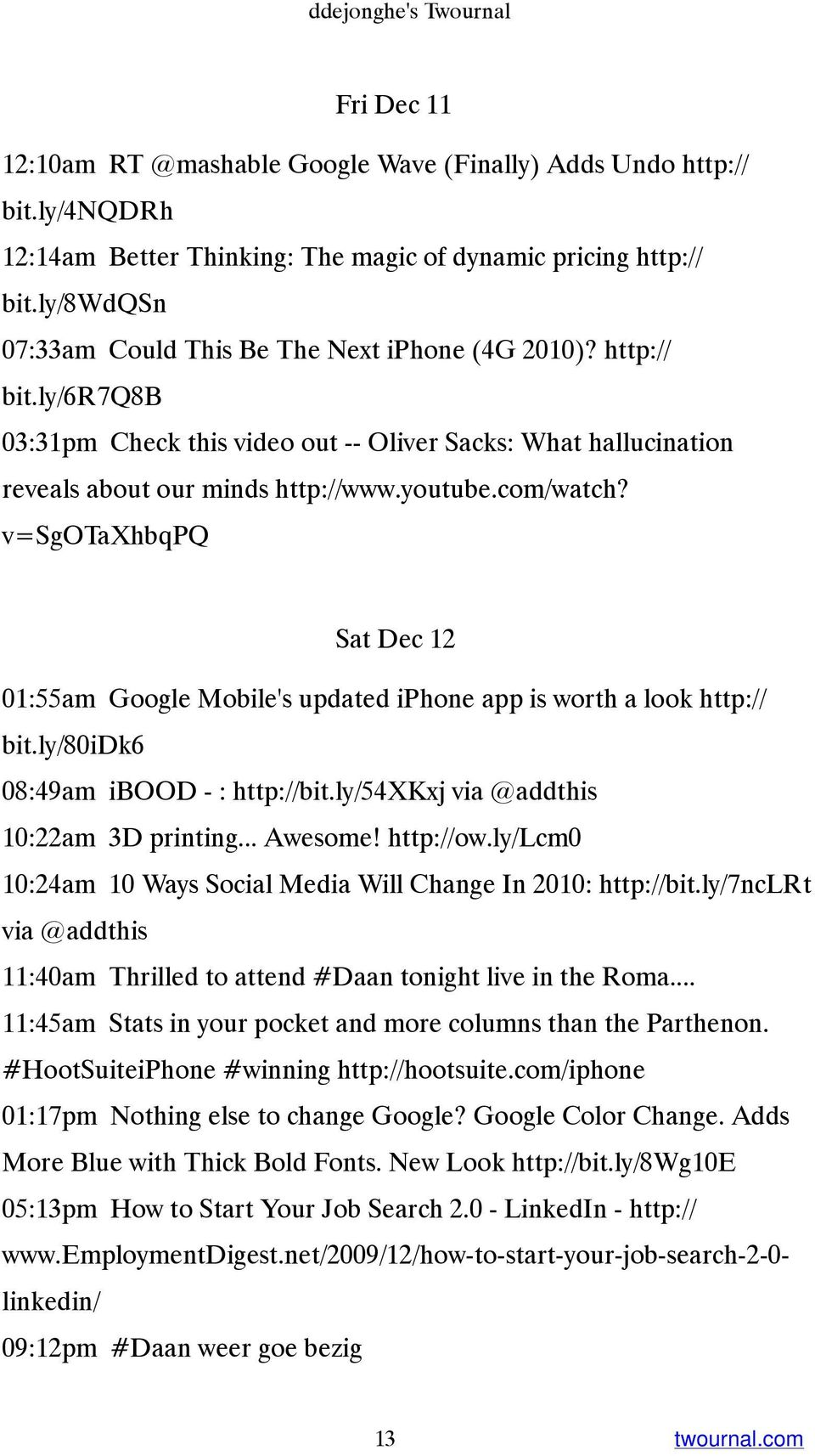 v=sgotaxhbqpq Sat Dec 12 01:55am Google Mobile's updated iphone app is worth a look http:// bit.ly/80idk6 08:49am ibood - : http://bit.ly/54xkxj via @addthis 10:22am 3D printing... Awesome! http://ow.
