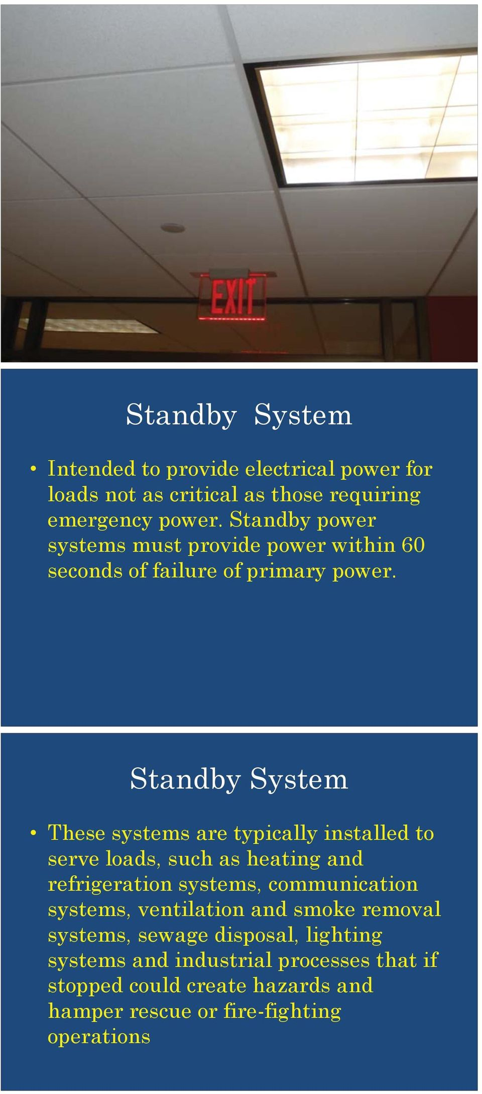Standby System These systems are typically installed to serve loads, such as heating and refrigeration systems, communication