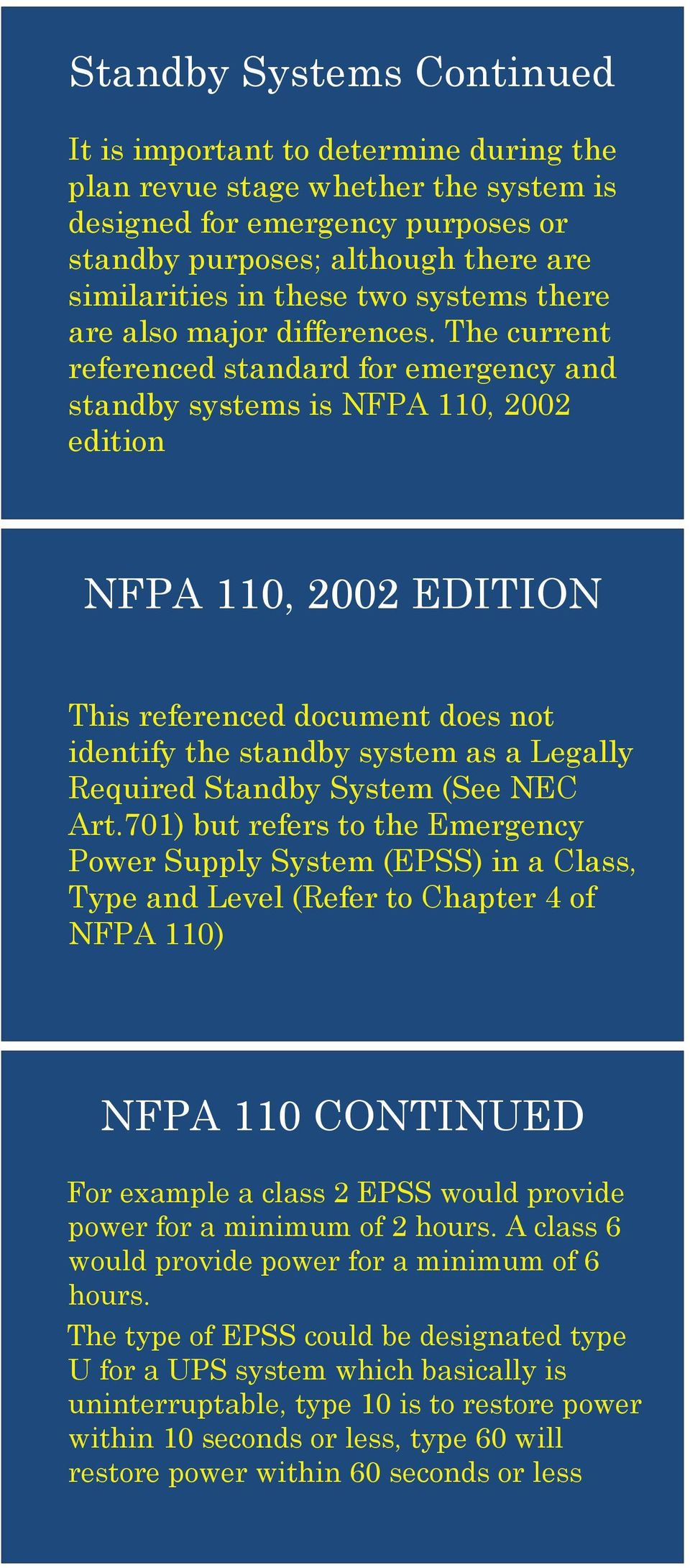 The current referenced standard for emergency and standby systems is NFPA 110, 2002 edition NFPA 110, 2002 EDITION This referenced document does not identify the standby system as a Legally Required