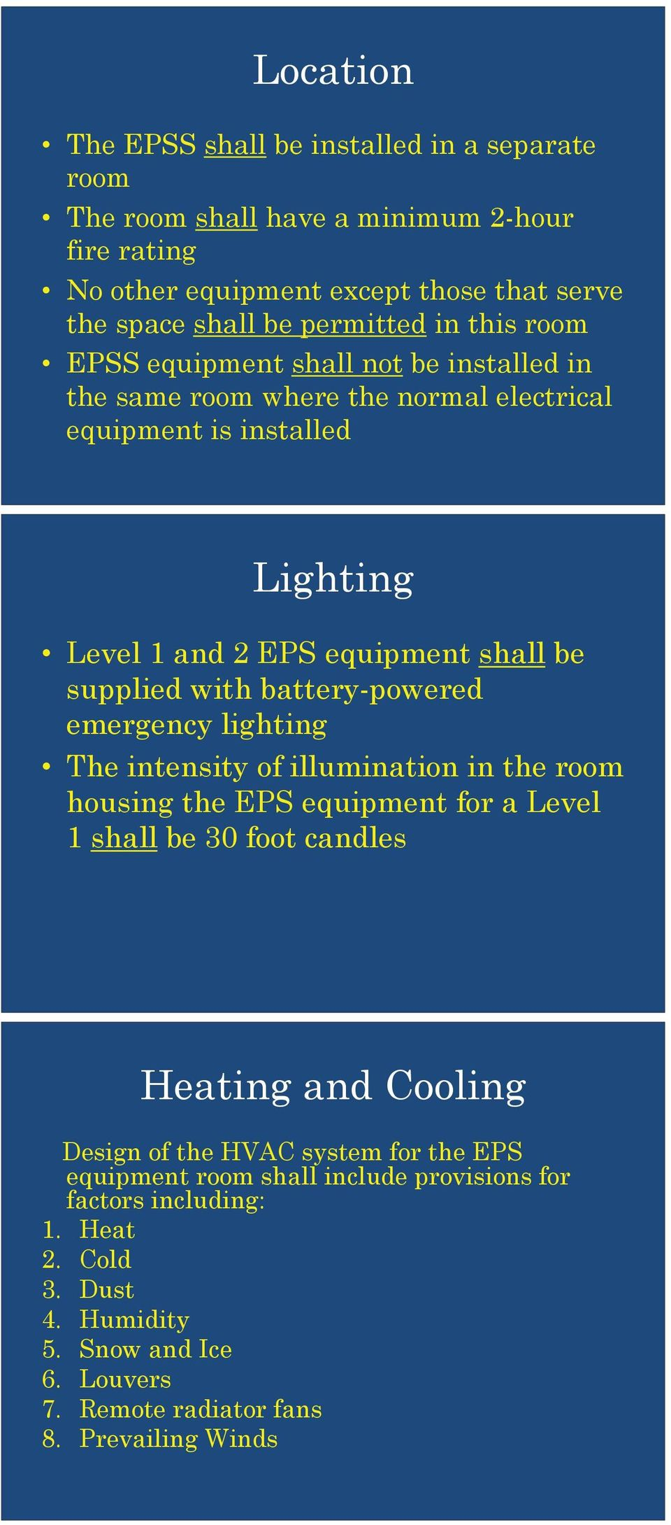 battery-powered emergency lighting The intensity of illumination in the room housing the EPS equipment for a Level 1 shall be 30 foot candles Heating and Cooling Design of the HVAC