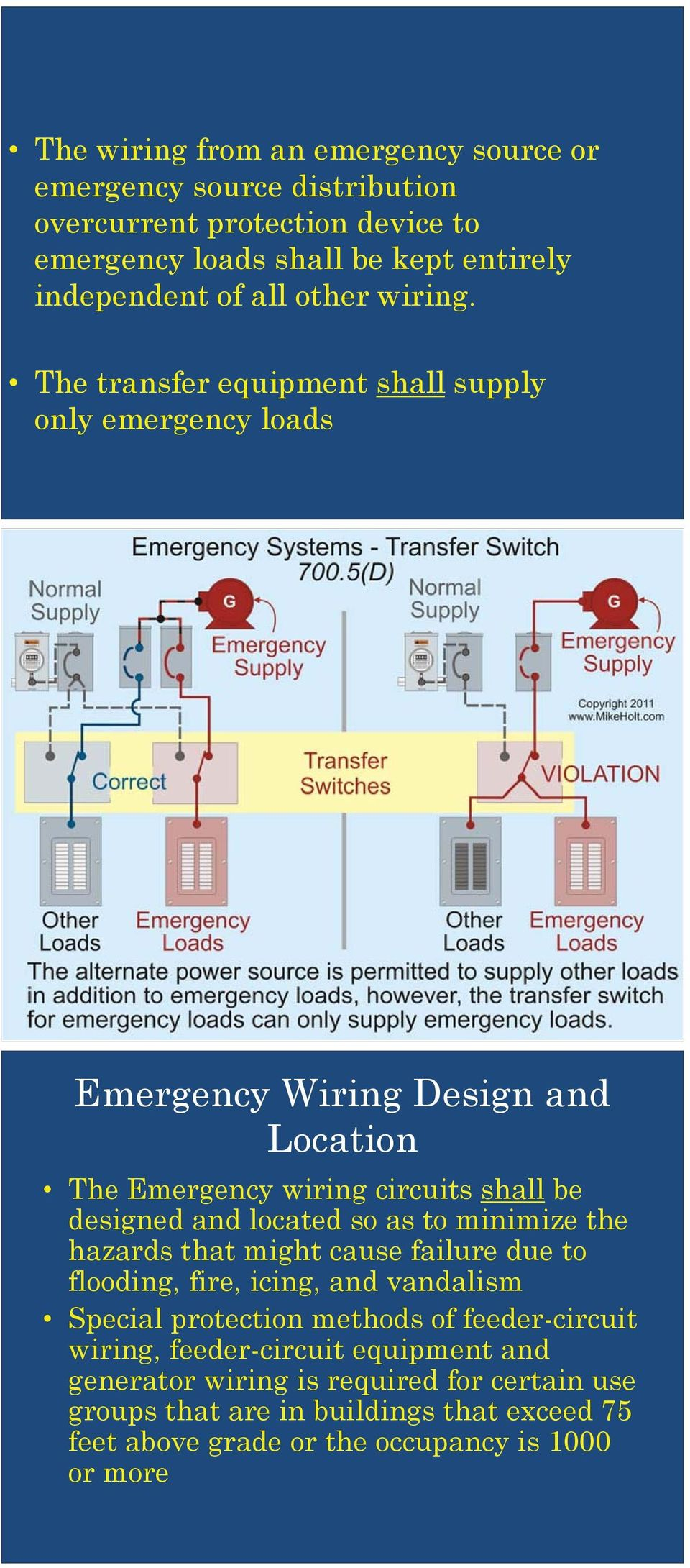 The transfer equipment shall supply only emergency loads Emergency Wiring Design and Location The Emergency wiring circuits shall be designed and located so as