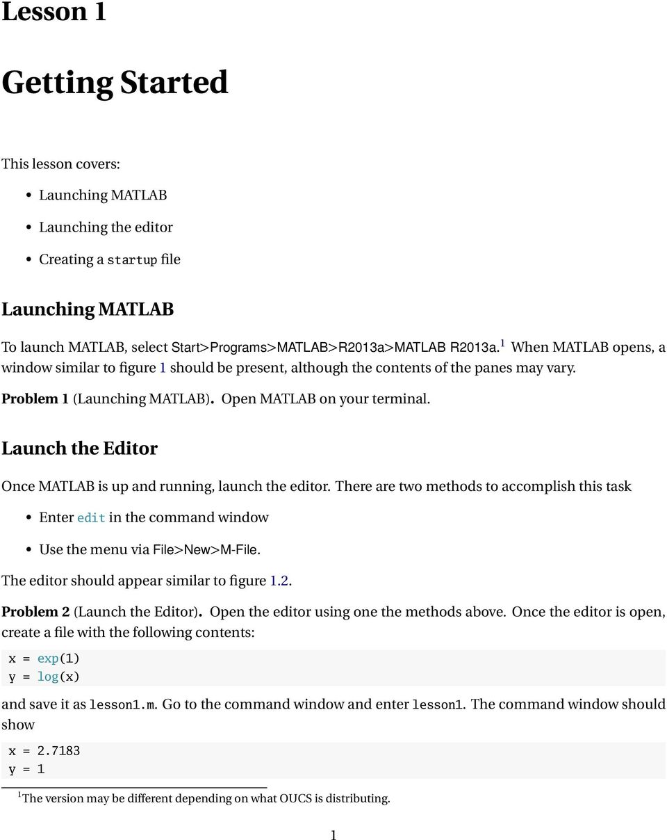 Launch the Editor Once MATLAB is up and running, launch the editor. There are two methods to accomplish this task Enter edit in the command window Use the menu via File>New>M-File.