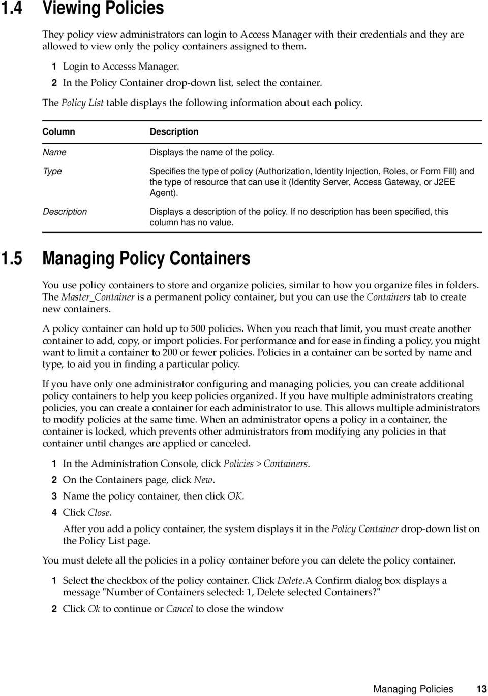 Column Name Type Description Description Displays the name of the policy.