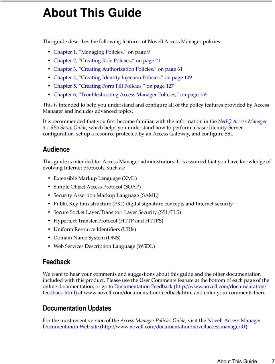 Policies, on page 155 This is intended to help you understand and configure all of the policy features provided by Access Manager and includes advanced topics.