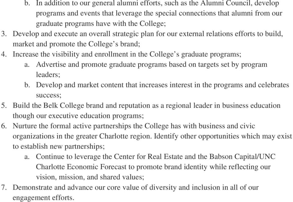Increase the visibility and enrollment in the College s graduate programs; a. Advertise and promote graduate programs based on targets set by program leaders; b.
