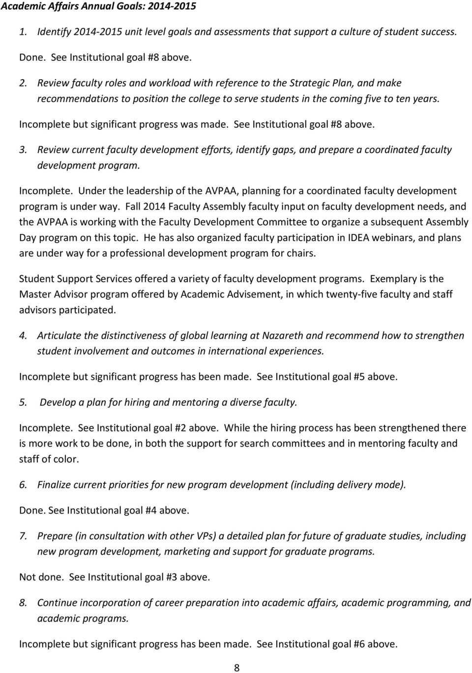 Incomplete but significant progress was made. See Institutional goal #8 above. 3. Review current faculty development efforts, identify gaps, and prepare a coordinated faculty development program.