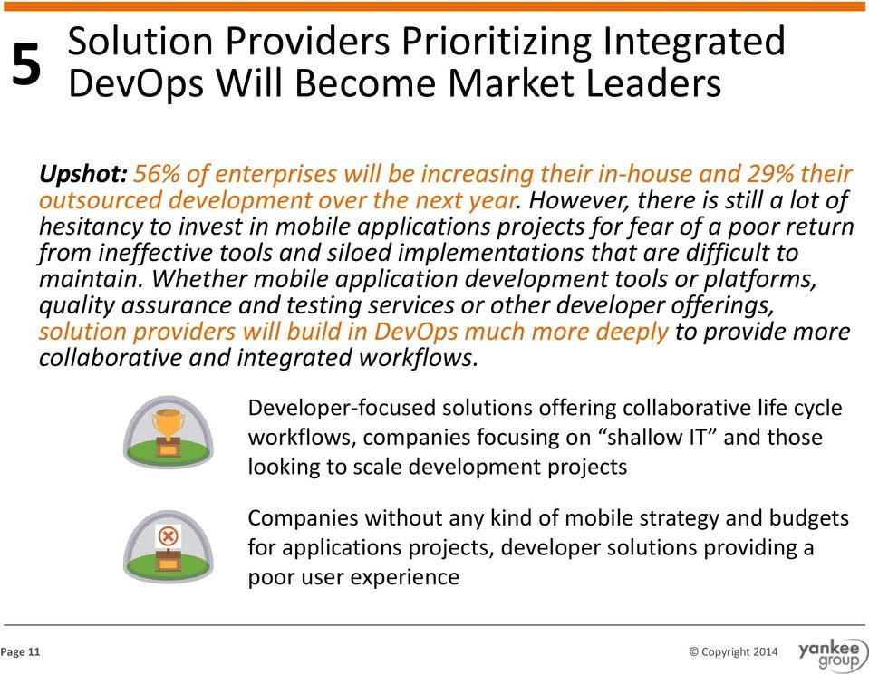 Whether mobile application development tools or platforms, quality assurance and testing services or other developer offerings, solution providers will build in DevOps much more deeply to provide