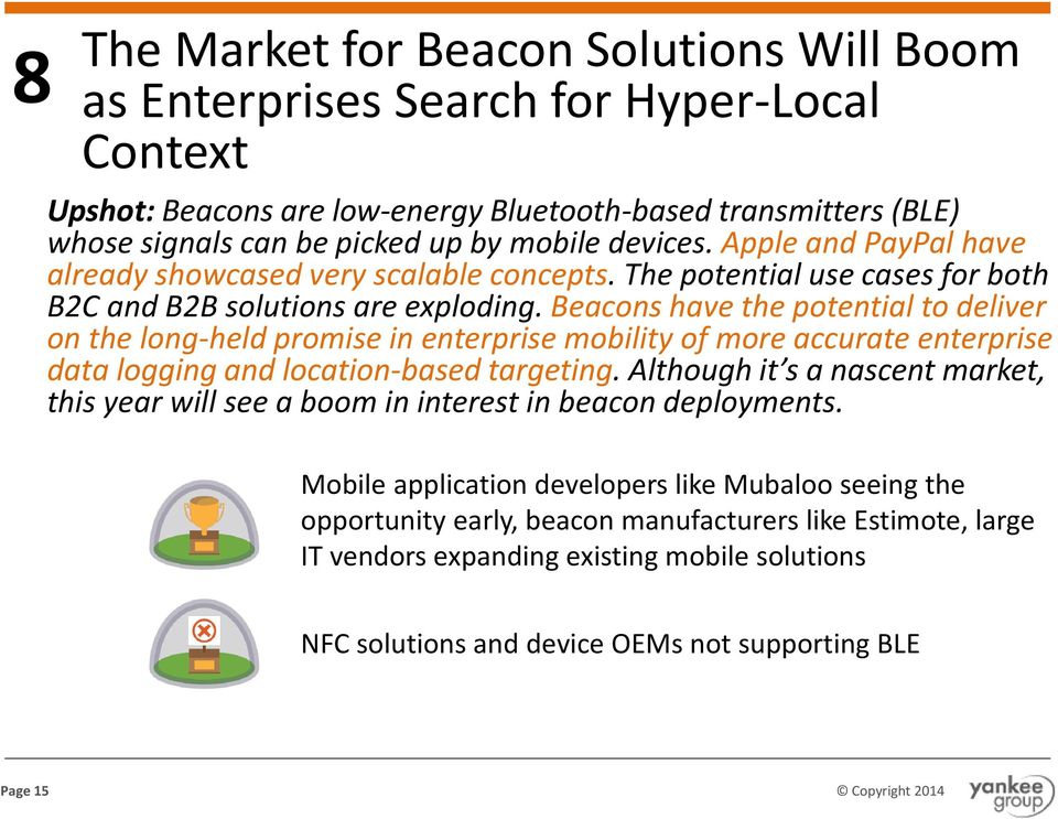 Beacons have the potential to deliver on the long-held promise in enterprise mobility of more accurate enterprise data logging and location-based targeting.